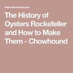 The History of Oysters Rockefeller and How to Make Them - Chowhound