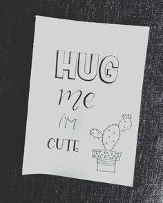 Hug me, i'm cute! . . . Hug me then u'll hurt and left me. . . . Hug me then u kill me.
