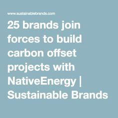 25 brands join forces to build carbon offset projects with NativeEnergy | Sustainable Brands