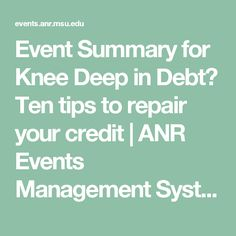 Event Summary for Knee Deep in Debt?  Ten tips to repair your credit | ANR Events Management System