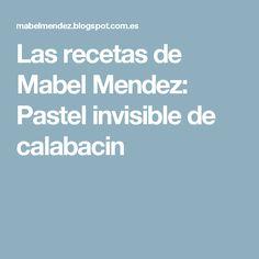 Las recetas de Mabel Mendez: Pastel invisible de calabacin
