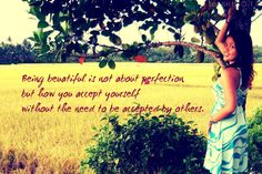Being beautiful is not about perfection but how you accept yourself without the need to be accepted by others