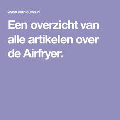 Een overzicht van alle artikelen over de Airfryer.