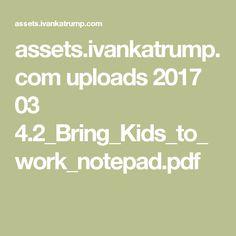 assets.ivankatrump.com uploads 2017 03 4.2_Bring_Kids_to_work_notepad.pdf