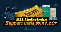 Support India & Win prizes worth Rs.1.2Cr # UCALLinforIndia @UC Browser