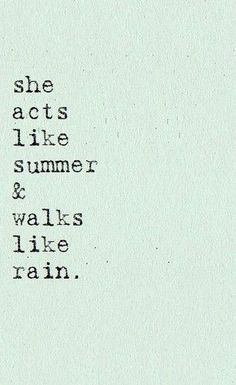 acts like summer, walks like rain #quotes
