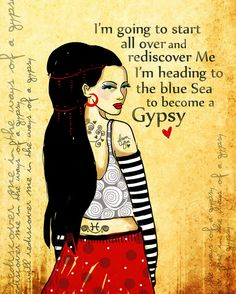 I'm going to start all over and rediscover me I'm heading to the blue sea to become a gypsy. Gypsy Art Print original illustration ART Print Hand by . She's a Pisces just like me. Gypsy Life, Hippie Life, Gypsy Soul, Bohemian Gypsy, Hippie Style, Boho Style, Hippie Chic, Boho Chic, Gypsy Chic