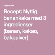 Recept: Nyttig banankaka med 3 ingredienser (banan, kakao, bakpulver)