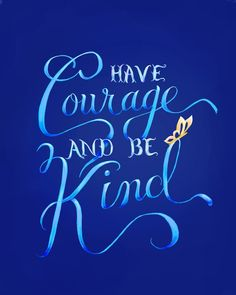 Have Courage and be Kind quote 2015 Cinderella Movie