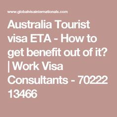 Australia Tourist visa ETA - How to get benefit out of it?   Work Visa Consultants - 70222 13466