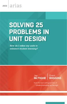 In the new book, Solving 25 Problems in Unit Design: How do I refine my units to enhance student learning?, Jay McTighe and Grant Wiggins, creators of the Understanding by Design®(UbD™) framework, explain how to avoid the 25 most common problems in unit design and provide recommendations on how to effectively plan new units.