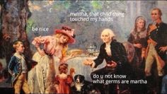 More adventures of George Washington. Idk why I love these so much