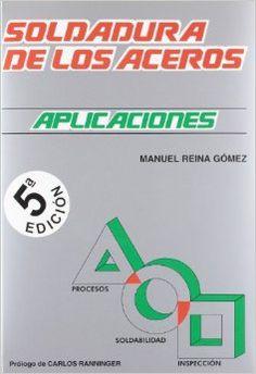 Soldadura de los aceros : aplicaciones / por Manuel Reina Gómez ; prólogo de Carlos Ranninger