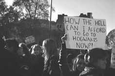 how can i afford to go to hogwarts now?!   protest sign.