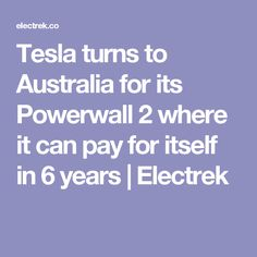 Tesla turns to Australia for its Powerwall 2 where it can pay for itself in 6 years | Electrek