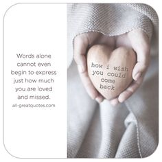 Words alone cannot even begin to express just how much you are loved and missed. How I wish you could come back. | all-greatquotes.com #Grief #Quotes #Poems