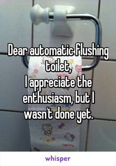 Dear automatic flushing toilet, I appreciate the enthusiasm, but I wasn't done… Whisper App Confessions, Exercise For Six Pack, Poop Jokes, Me Quotes, Funny Quotes, Lolsotrue, Funny Times, Group Games, I Love To Laugh