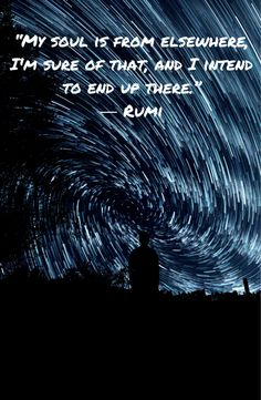 """My soul is from elsewhere, i'm sure of that, and I intend to end up there.""  - 15 Rumi Quotes"