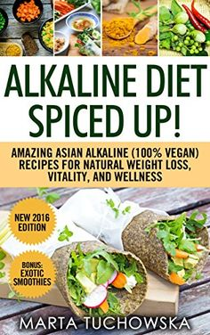 Alkaline Diet Spiced Up!: Amazing Asian Alkaline (100% Vegan) Recipes for Weight Loss, Vitality and Wellness. (Alkaline Diet, Alkaline Recipes, Alkaline Cookbook Book 3) by Marta Tuchowska http://www.amazon.com/dp/B00P95CQTY/ref=cm_sw_r_pi_dp_ZkGWwb0W43NFD