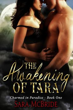 The Awakening of Tara Charmed in Paradise Series Book One Sara McBride  Genre: Paranormal Romance/ BBW Witches and Wizards