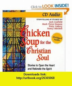 Chicken Soup for the Christian Soul (Chicken Soup for the Soul) (9781558745315) Jack Canfield, Mark Victor Hansen, Patty Aubery, Nancy Mitchell, Corrie Ten Boom, Charles Colson, Norman Vincent Peale, Dick Van Patten, Richard Lederer, Dick Van Dyke , ISBN-10: 1558745319  , ISBN-13: 978-1558745315 ,  , tutorials , pdf , ebook , torrent , downloads , rapidshare , filesonic , hotfile , megaupload , fileserve