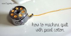 How to machine quilt with pearl cotton