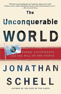 The Unconquerable World: Power, Nonviolence, and the Will of the People | Tattered Cover Book Store