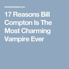 17 Reasons Bill Compton Is The Most Charming Vampire Ever