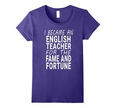 Amazon.com: I Became an English Teacher for the Fame and Fortune T Shirt: See other teacher specialties at amazon.com