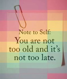 Note to Self : You are not too old and it's not too late. Sin Quotes, Quotable Quotes, Faith Quotes, True Quotes, Words Quotes, Quotes To Live By, Sayings, Wisdom Quotes, The Words
