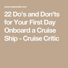 22 Do's and Don'ts for Your First Day Onboard a Cruise Ship - Cruise Critic