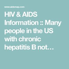HIV & AIDS Information :: Many people in the US with chronic hepatitis B not…