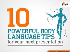 10 Powerful Body Language Tips for your next Presentation  http://www.slideshare.net/soappresentations/10-powerful-body-language-tips-for-your-next-presentation