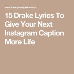 15 Drake Lyrics To Give Your Next Instagram Caption More Life