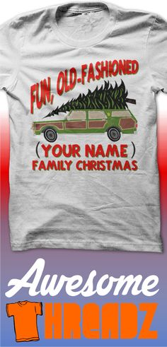 Custom Christmas Shirt. Customize this awesome shirt with any name. Fun Old Fashioned Family Christmas. Us coupon code AWESOME15 and save 15% on your order.