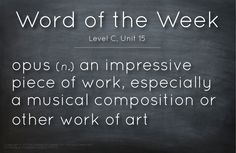opus (n.) an impressive piece or work, especially a musical composition or other work of art     #vocabulary #writing #Teacher #classroom #words #education