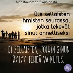 Millaisessa seurassa sinä tahdot viettää aikaasi? 💛   #ihmissuhteet #ystävyys #onnellisuus Cool Words, Wise Words, 365 Jar, Boho Beautiful, Something To Remember, Feel Good, Qoutes, Haha, Motivational Quotes