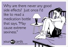 I'm looking for the side effect that says: May cause unlimited energy and motivation to exercise and clean the house. :)