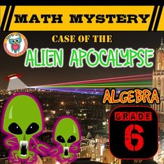 Algebra Math, in this Algebra common core aligned math mystery, (Grade 6) Case of The Alien Apocalypse students must solve a variety of math questions to reveal clues in order to help them find out what the aliens have planned to mutate humankind into!