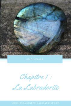 Lithothérapie 1 : la Labradorite [vertus, entretien et conseils] - lebonheurestdanslanature