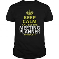 MEETING PLANNER Keep Calm And Let Me Handle It T Shirts, Hoodies. Get it here ==► https://www.sunfrog.com/LifeStyle/MEETING-PLANNER--keep-calmp-Black-Guys.html?57074 $22.99