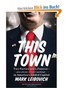 This Town: Two Parties and a Funeral-Plus, Plenty of Valet Parking!-in America's Gilded Capital: Amazon.de: Mark Leibovich: Englische Bücher...