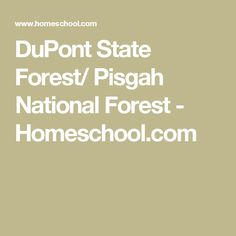 DuPont State Forest/ Pisgah National Forest - Homeschool.com