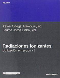 Radiaciones ionizantes : utilización y riesgos / eds., Xavier Ortega Aramburu, Jaume Jorba Bisbal