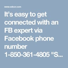 """It's easy to get connected with an FB expert via Facebook phone number 1-850-361-4805  """"Say bye to your technical issues as you are with our effective Facebook Phone Number service. Our smart technicians are experienced and capable enough to allow you to weed out your problems within the minimum time possible. Dial our toll-free 1-850-361-8504 to get connected with our techies and ask for technical aid.  For more information…"""