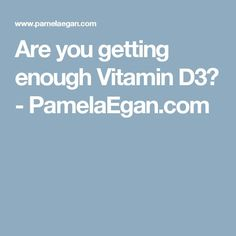 Are you getting enough Vitamin D3? - PamelaEgan.com #L4L #instafollow #followback
