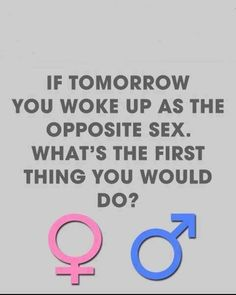 If tomorrow you woke up as the opposite sex. What's the first thing you would do? I'd go have sex immediately before everything changed back! Facebook Group Games, Facebook Party, For Facebook, Facebook Engagement Posts, Social Media Engagement, Transgender, Interactive Facebook Posts, Fb Games, Lets Play A Game