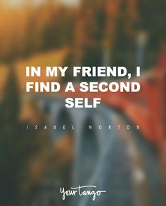 """In my friend, I find a second self."" — Isabel Norton"