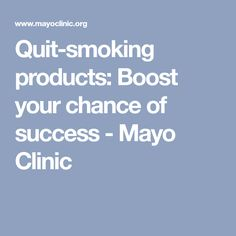 Quit-smoking products: Boost your chance of success - Mayo Clinic