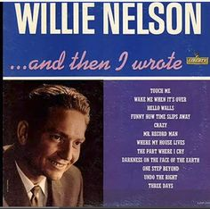 """...And Then I Wrote  Willie Nelson's first album, recorded in Nashville less than two years after he left Houston, contained """"Crazy,"""" """"Hello Walls"""" and another handful of his tunes that were monster hits for other artists like Patsy Cline, Faron Young and Ray Price."""